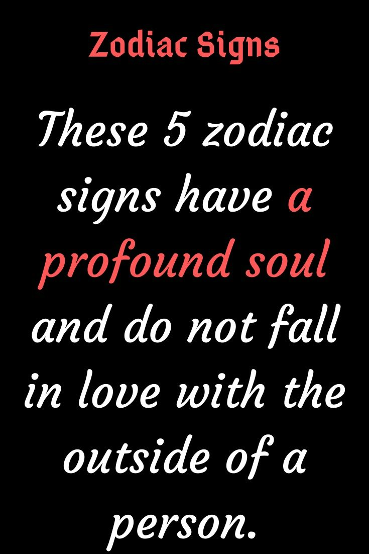 These 5 zodiac signs have a profound soul and do not fall in love with the outside of a person ...