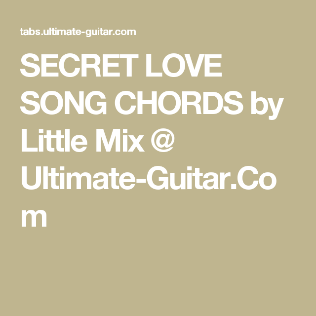 SECRET LOVE SONG CHORDS by Little Mix @ Ultimate-Guitar.Com | guitar ...