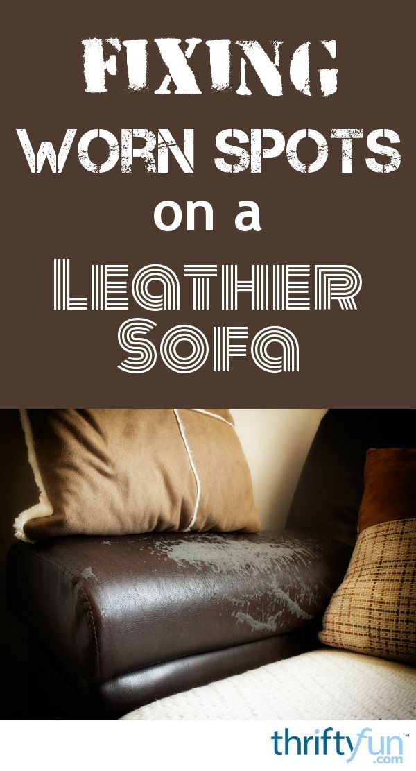 Touching Up Worn Spots On A Leather Sofa Repair
