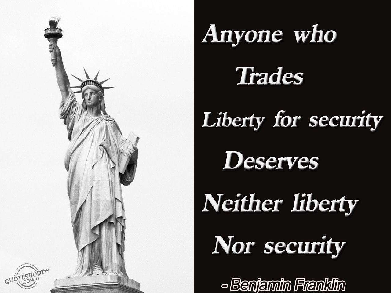 Security Quotes Anyone Who Trades Liberty For Security Deserves Neither Liberty