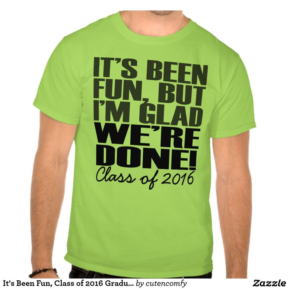 it 39 s been fun class of 2016 graduation seniors t shirt