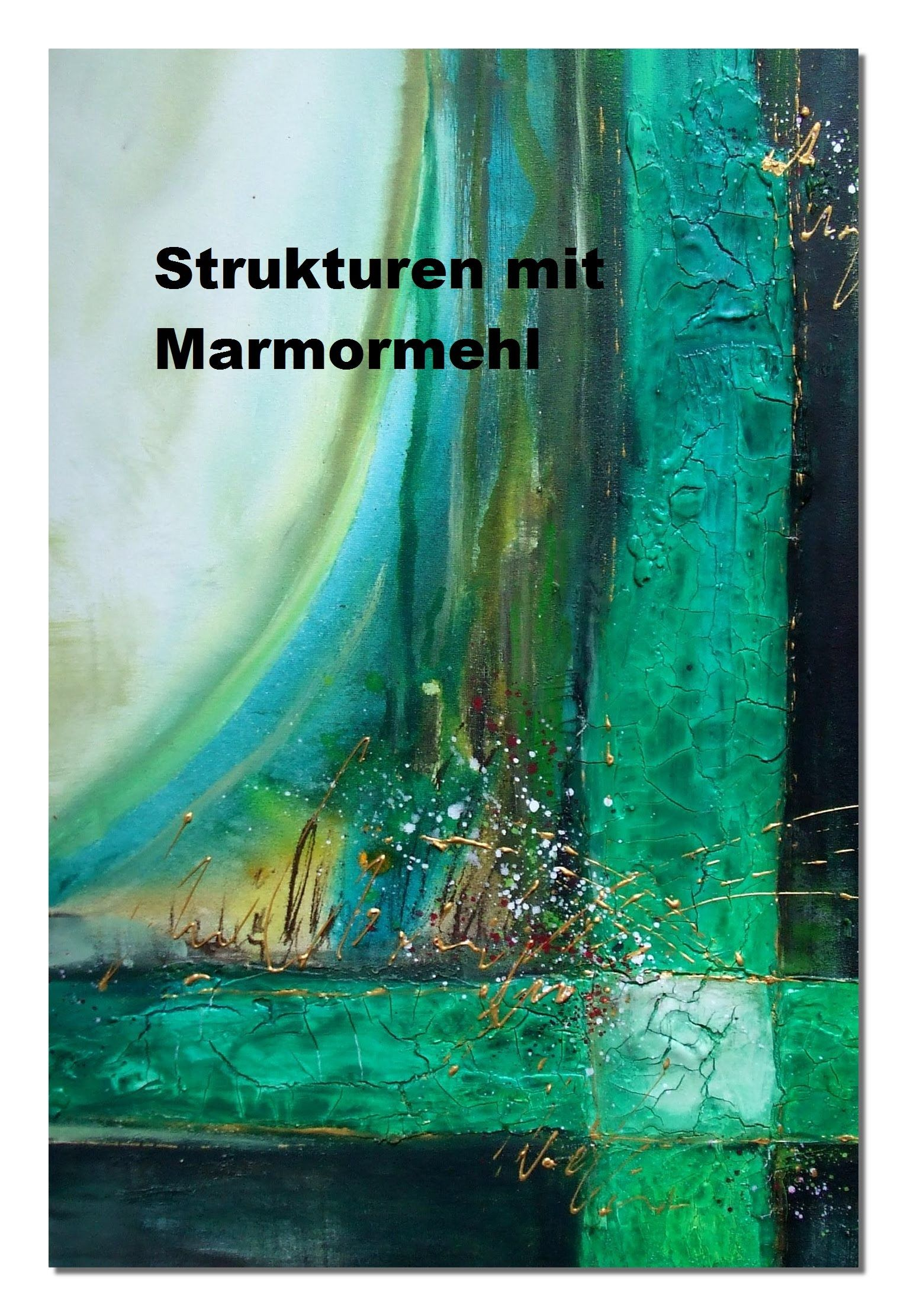 Abstrakte Bilder Malen Lernen Abstract Painting Acrylmalerei Spachtelmasse Marmormehl