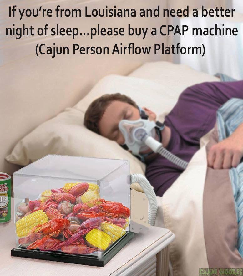 Pin By Go For Warren On Humor Louisiana Cajun Southern Good Night Sleep Cpap Cpap Machine