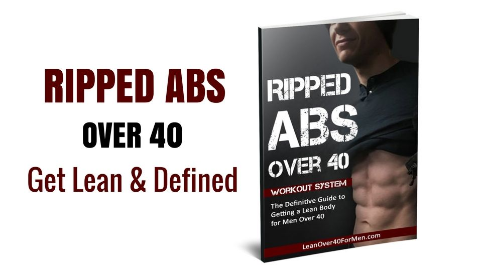 The Definitive Guide To Getting A Lean Body For Men Over 40 How To Get Abs Ripped Abs Abs Over 40