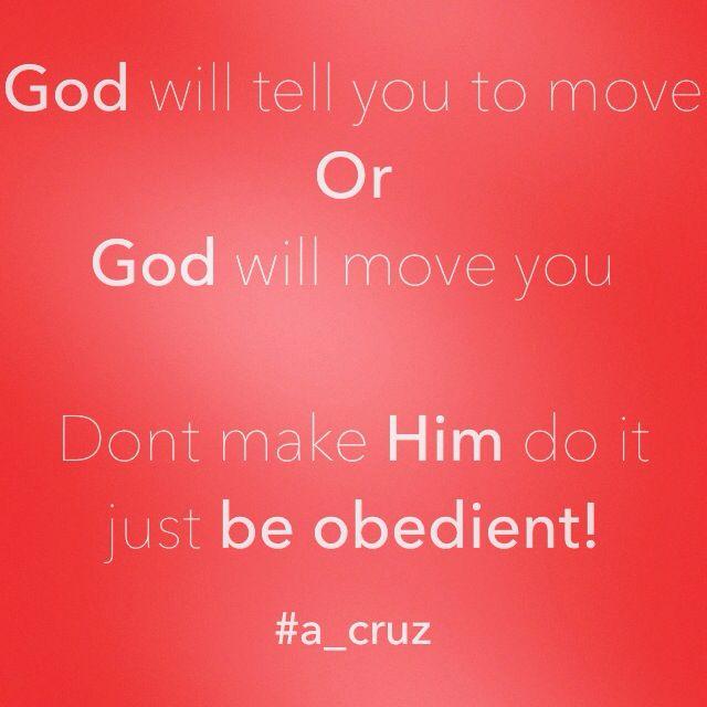 Move when God says move! #obedience #a_cruz   #A_Cruz