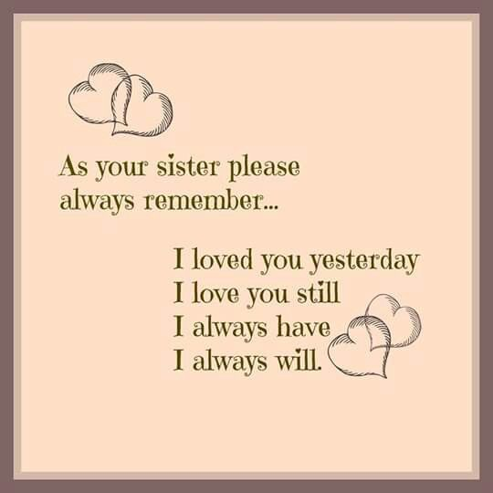 Shirl My Love For You Is Stronger Today Than In All Our 40 Years That We Shared Together As Sisters I Mi Little Sister Quotes Sister Quotes My Sister Quotes