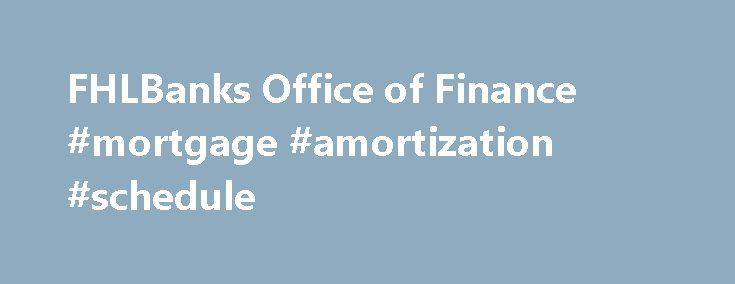 FHLBanks Office of Finance #mortgage #amortization #schedule