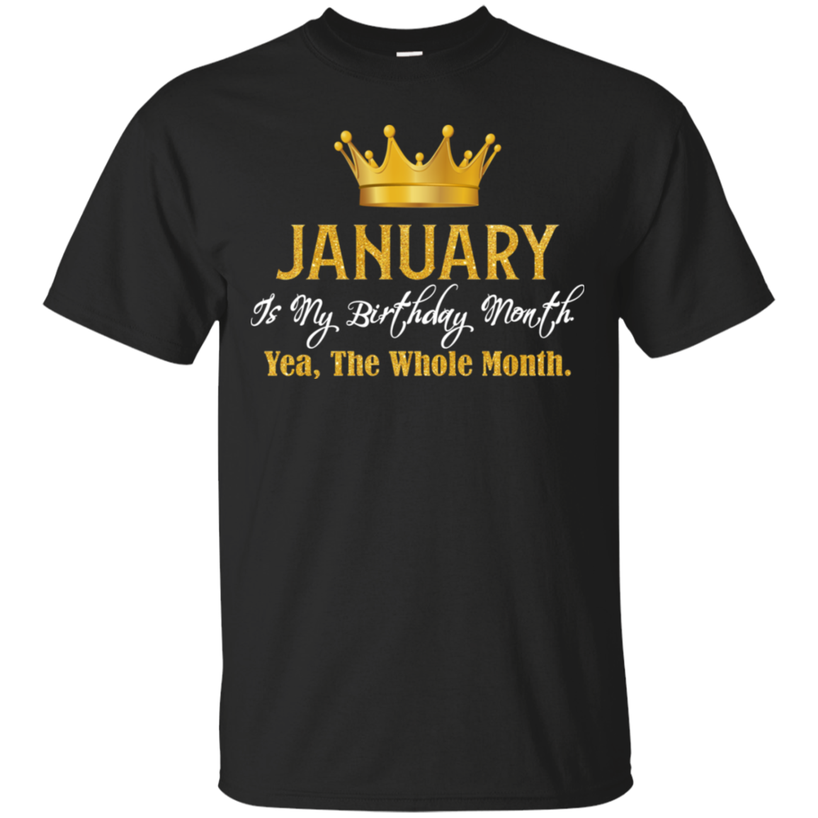 January Is My Birthday Month Yea The Whole Month TShirt