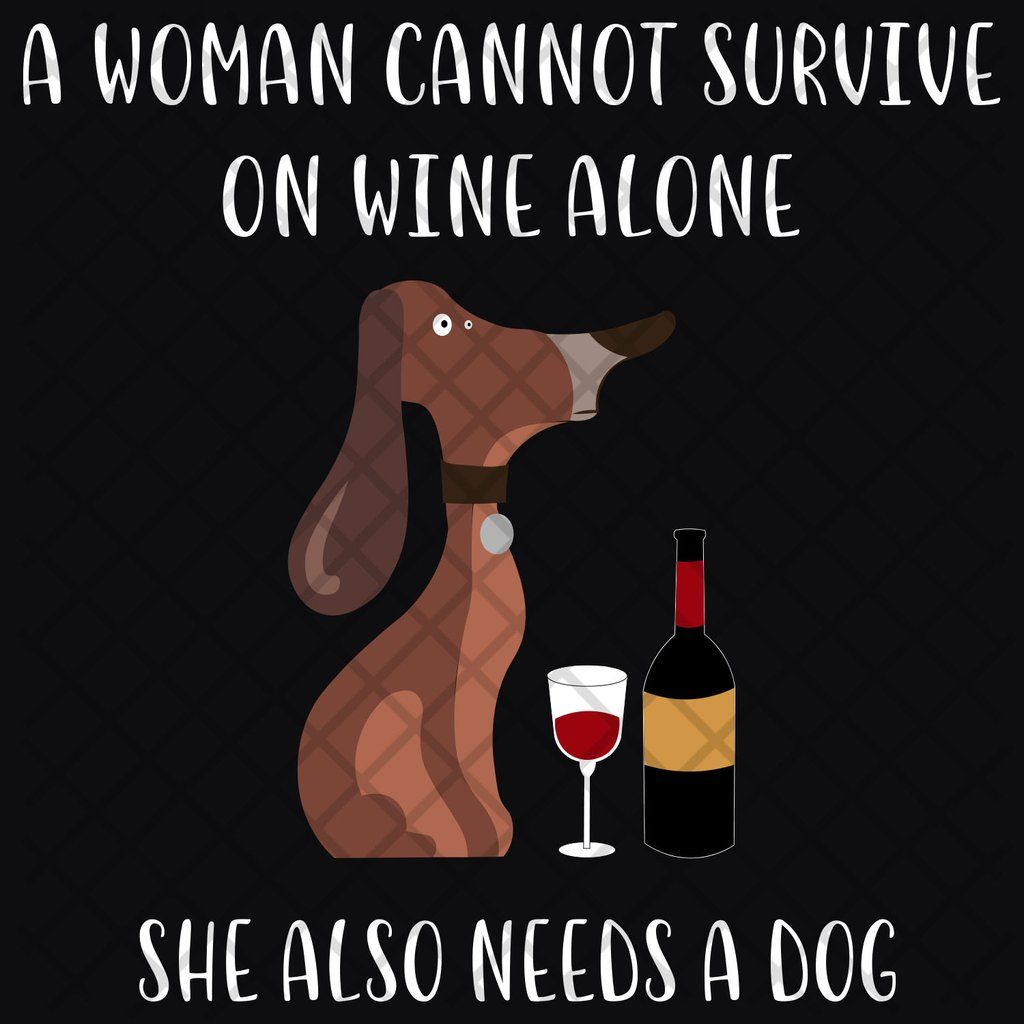 Download A woman can not survive on wine alone she also needs a dog ...