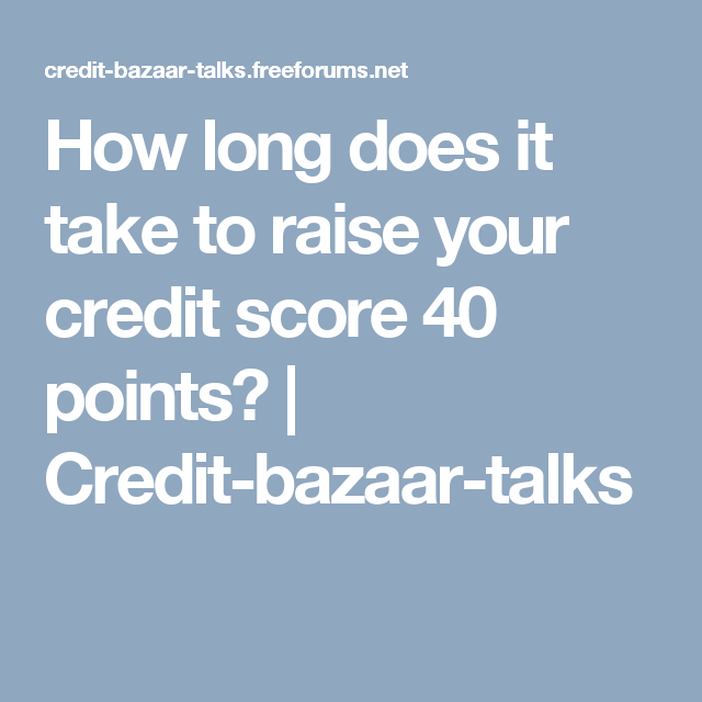 How Long Does It Take To Raise Your Credit Score 40 Points
