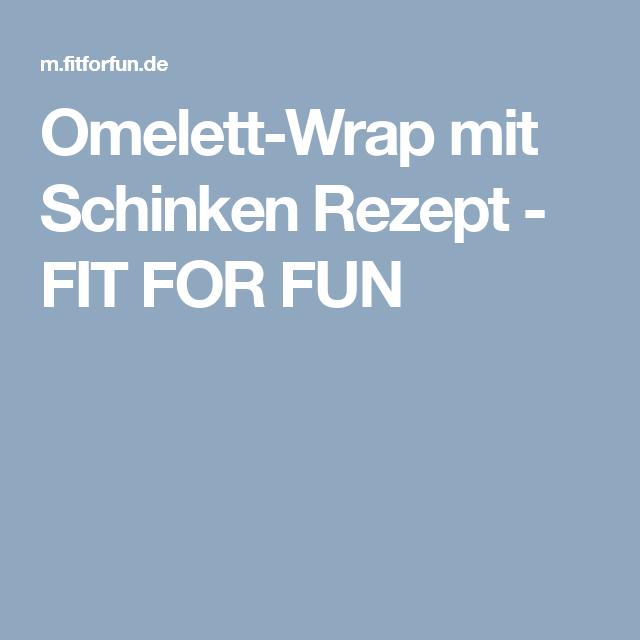 Omelette Wrap Mit Schinken Rezept Rezepte Rezepte Mit Garnelen Und Quark