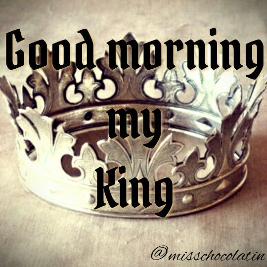 My King Quotes Good Morning My King  Current Feeling  Pinterest  Hubby Quotes .