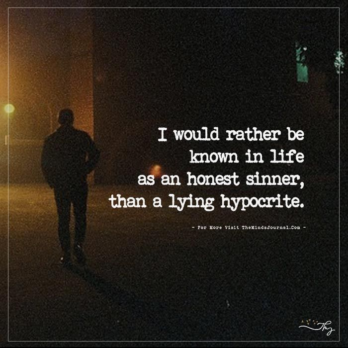 I Would Rather Be Known In Life As An Honest Sinner Than A Lying Hypocrite Honest Quotes Clever Quotes Emotional Quotes