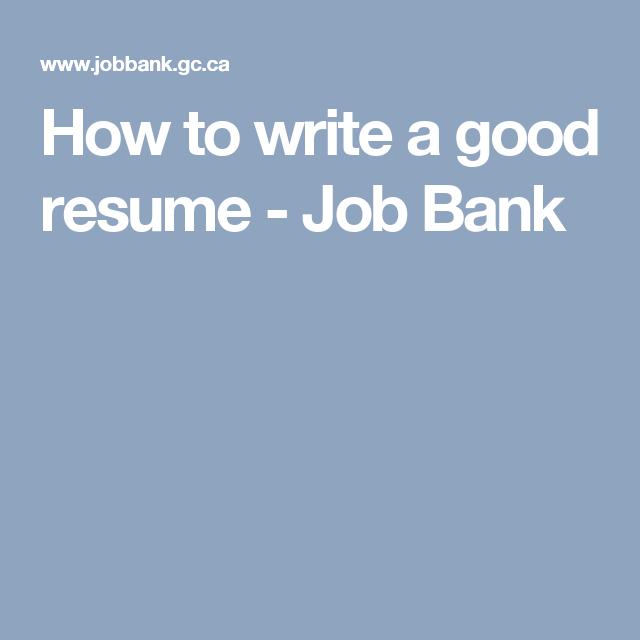 How to write a good resume - Job Bank   Canada   Pinterest   Explore