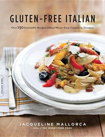 Gluten-Free Italian: Over 150 Irresistible Recipes without ...