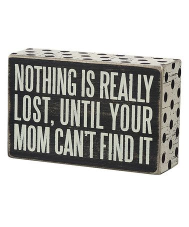 Love this 'Mom Can't Find It' Wall Sign by Primitives by Kathy on #zulily! #zulilyfinds