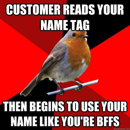 Funny Meme Retail : Customer reads your name tag then begins to use