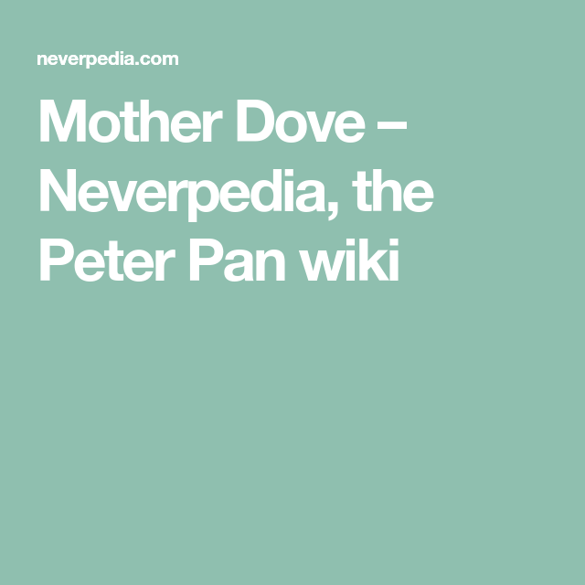 Mother Dove – Neverpedia, the Peter Pan wiki