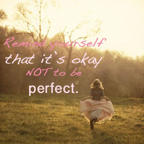 Afbeeldingsresultaat voor remind yourself that is ok not to be perfect