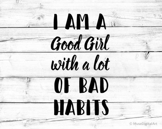 I Am A Good Girl With A Lot Of Bad Habits Svg Funny Girl Quote Svg