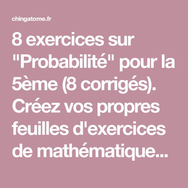 8 Exercices Sur Probabilite Pour La 5eme 8 Corriges Creez Vos Propres Feuilles D Exercices De Mathemati Exercices Mathematiques Mathematiques Probabilites