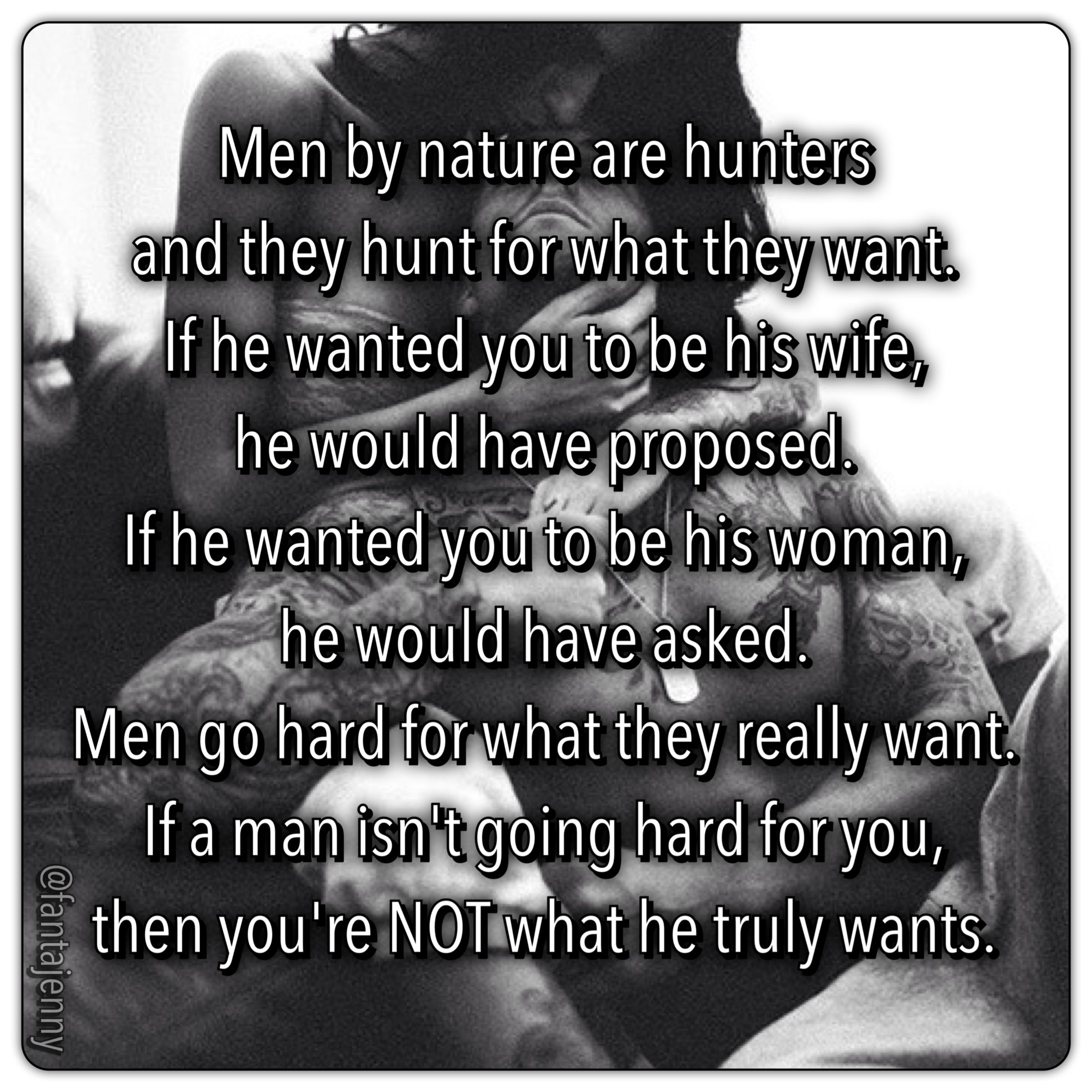 What A Woman Wants From A Man Quotes: Ladies Take Note: !! Men By Nature Are Hunters And They