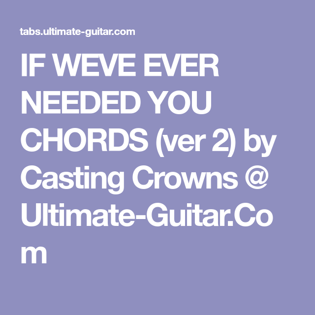 If Weve Ever Needed You Chords Ver 2 By Casting Crowns Ultimate
