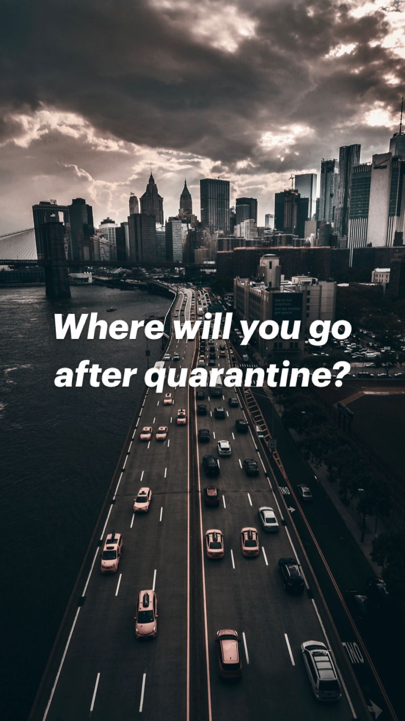 Where will you go  after quarantine?
