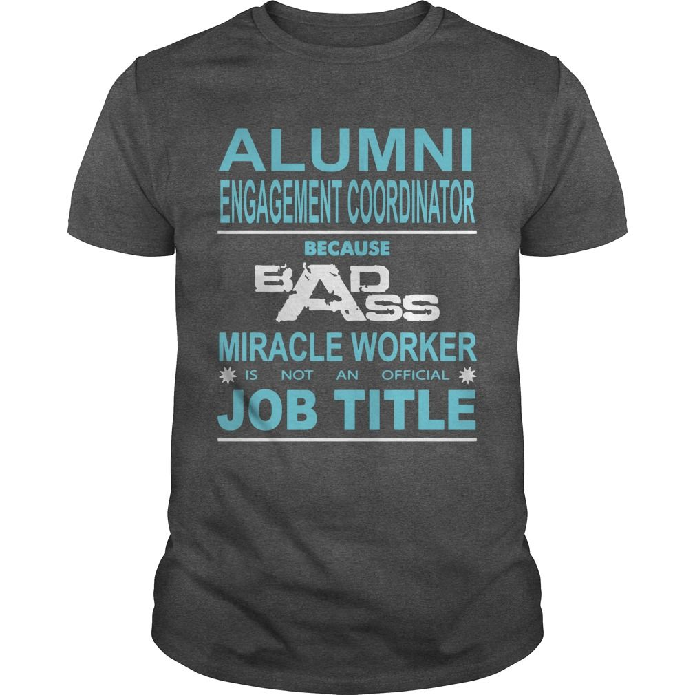(Tshirt Amazing Discount) Because Badass Miracle Worker Is Not An Official Job Title ALUMNI ENGAGEMENT COORDINATOR Discount 10% Hoodies Tee Shirts
