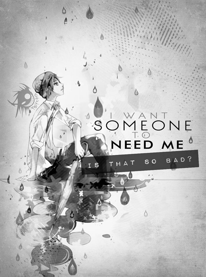 """I want someone to need me."""