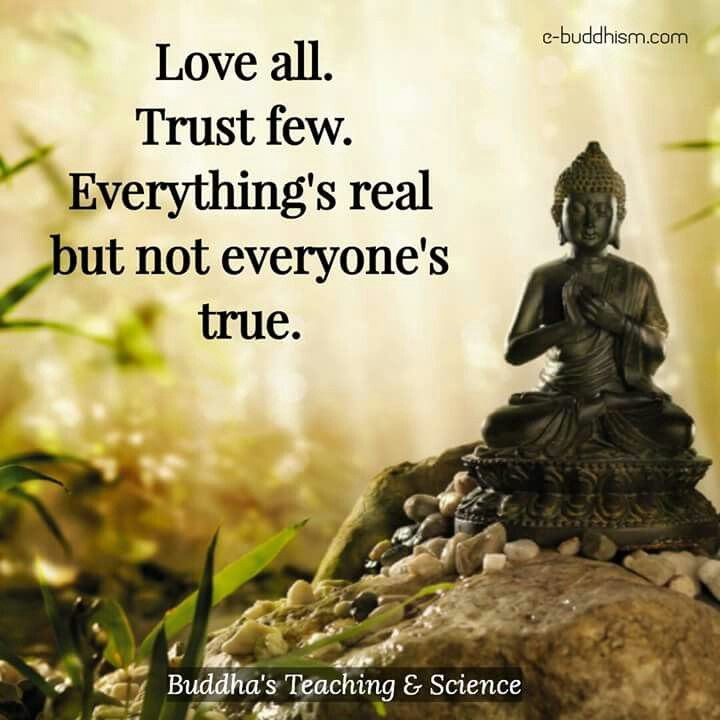 Love all. Trust few. Everything's real but not everyone's true