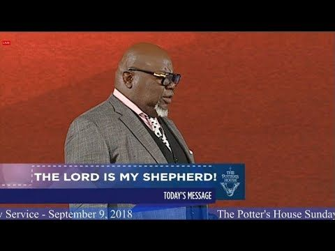 T D Jakes 9 9 2018 Live The Lord Is My Shepherd The Potter S