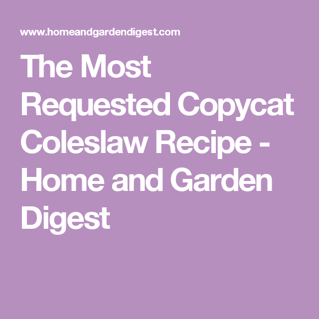 The Most Requested Copycat Coleslaw Recipe - Home and Garden Digest