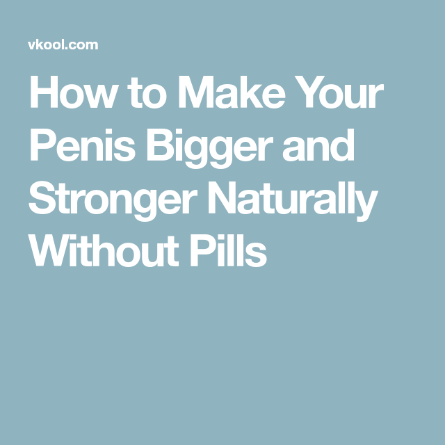how to get your dick big without pills