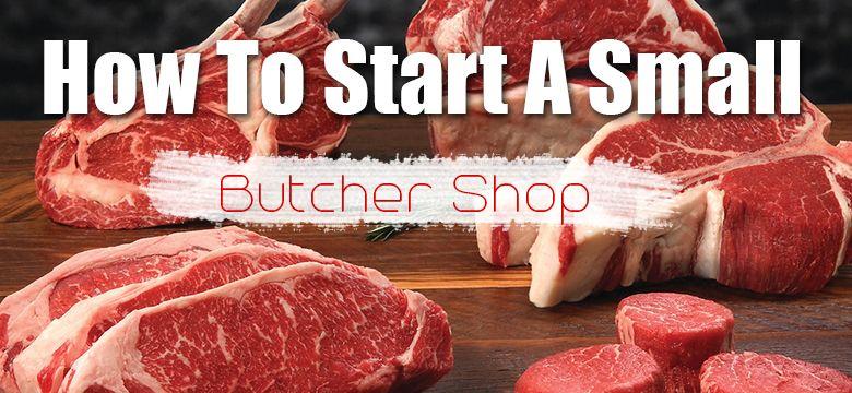 How To Open a Butcher Shop Business Butcher shop, Deli