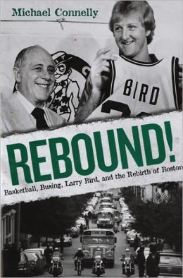 Rebound!: Basketball, Busing, Larry Bird, and the Rebirth of Boston by Michael Connelly