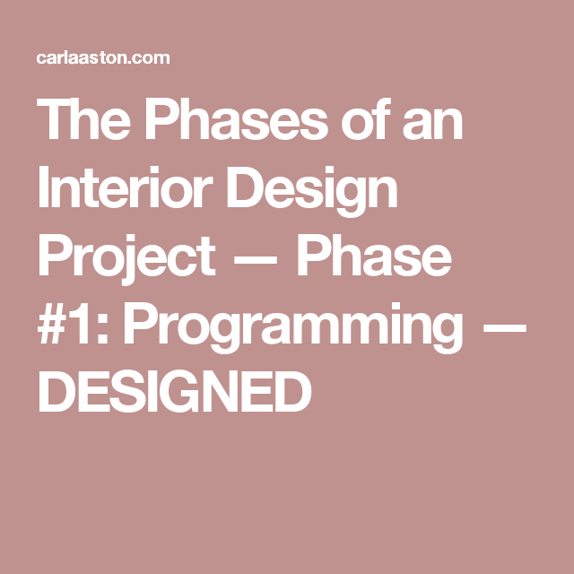 The Phases Of An Interior Design Project Phase 1 Programming Designed Schematic Design Design Projects Interior Design Projects