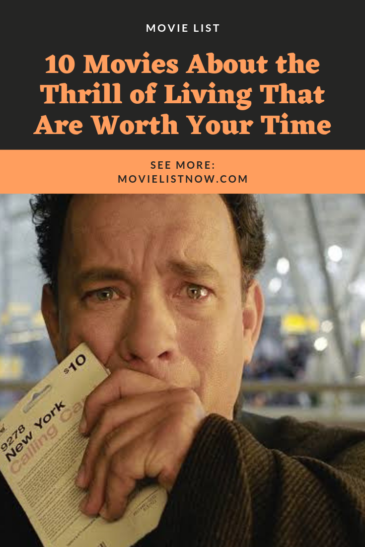 10 Movies About the Thrill of Living That Are Worth Your Time - Movie List Now