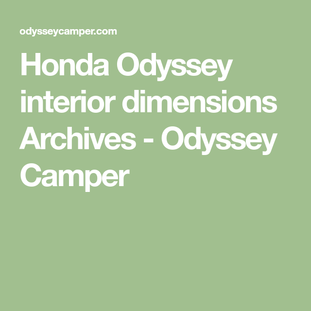 Honda Odyssey Interior Dimensions Archives   Odyssey Camper
