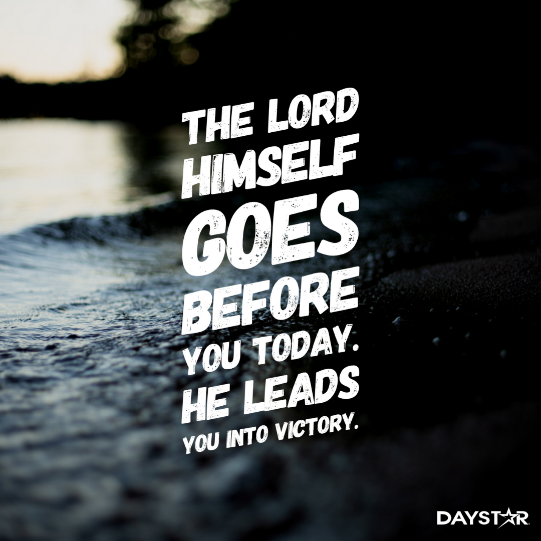 The Lord himself goes before you today. He leads you into victory