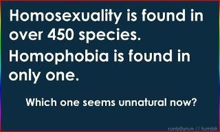 Homosexuality is found in over 450 species...