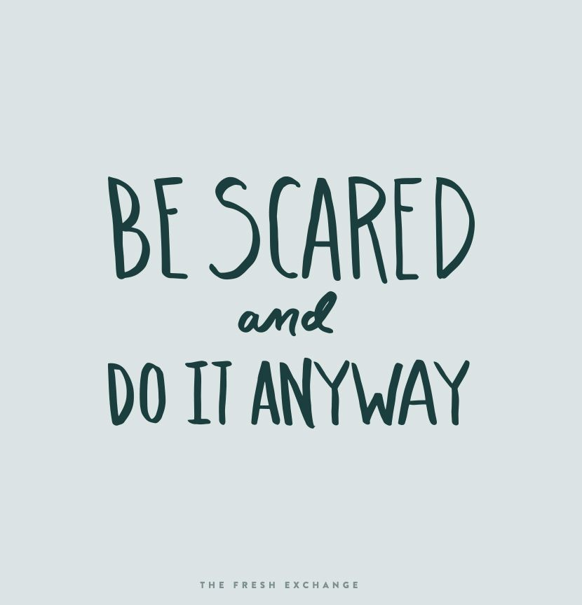 Monday Words: It is okay to be scared. The Fresh Exchange