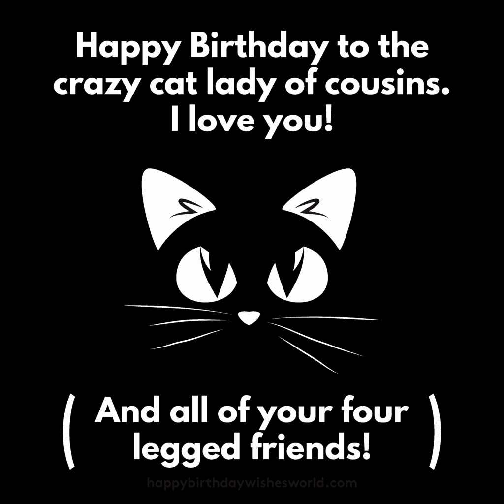 Happy Birthday Cousin Quotes Happy Birthday To My Cousin And The Best Cat Lady A Cat Could Ask