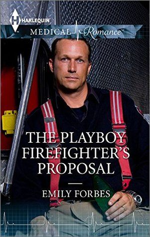 Emily Forbes - The Playboy Firefighter's Proposal