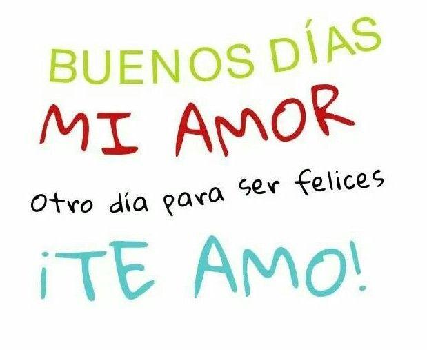 Buenos Dias Mi Amor Otro Dia Para Ser Felices Te Amo Love
