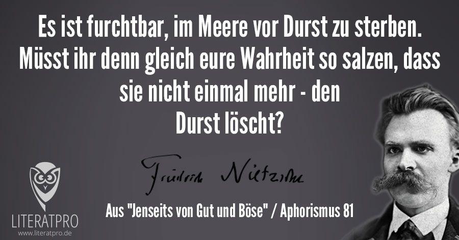 Friedrich Nietzsche Aphorismus Es Ist Furchtbar Im Meere Vor Durst Zu Sterben Musst Ihr Denn Gleich Eure Wahrheit So Salzen D Spruche Zitate Zitate Spruche
