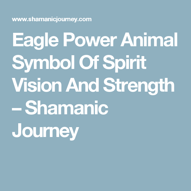 Eagle Power Animal Symbol Of Spirit Vision And Strength Shamanic