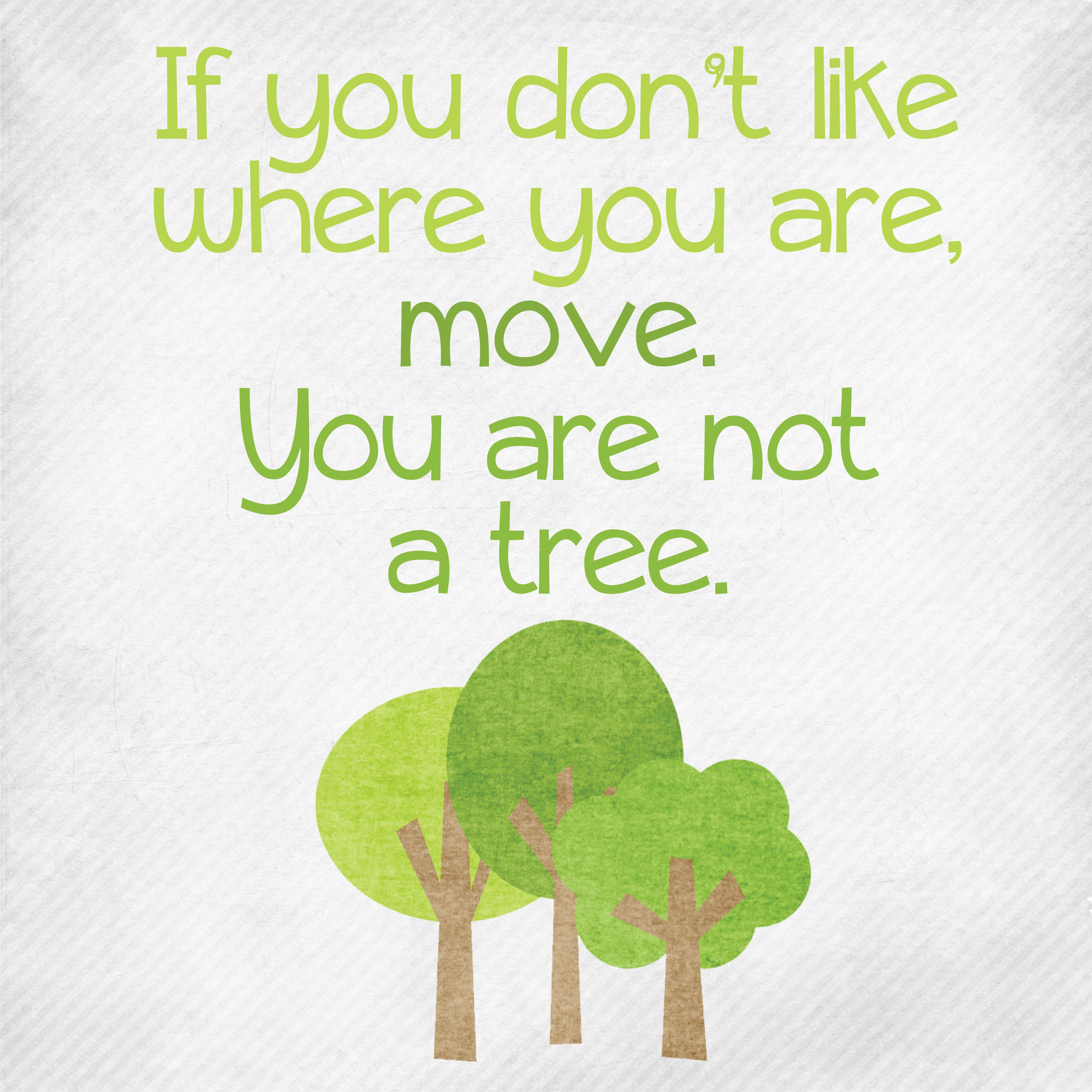 Why I Don T Like Motivational Quotes: Change: If You Don't Like Where You Are, Move. You Are Not