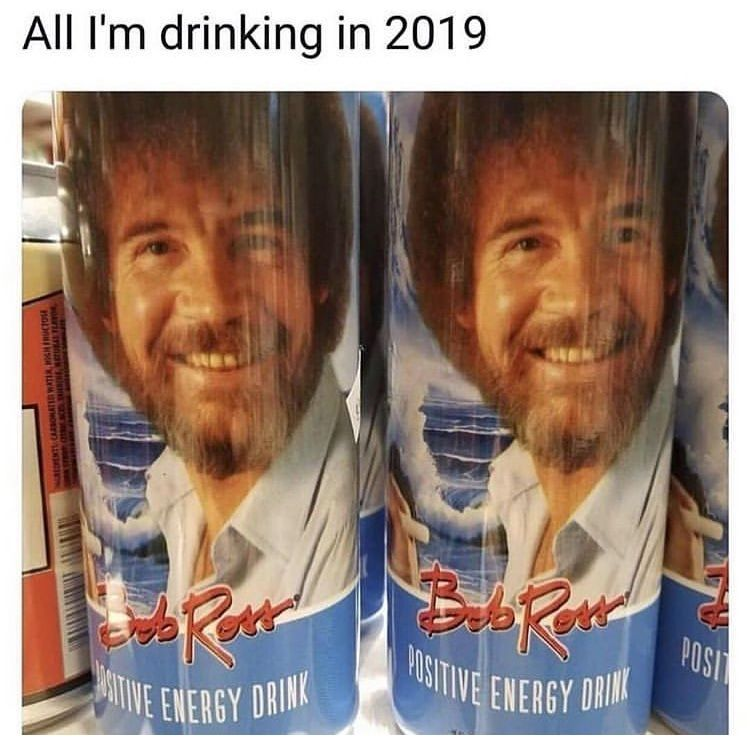 All I M Drinking In 2019 Bob Ross Positive Energy Drink Funny Laugh Funny Memes