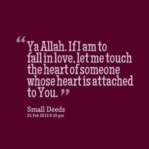 Quran Quotes About Love Inspiration Ya Allah If I Am To Fall In Love Let Me Touch The Heart Of